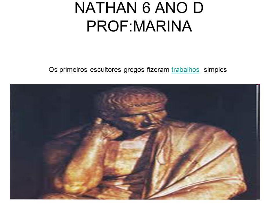 NATHAN 6 ANO D PROF:MARINA Os primeiros escultores gregos fizeram trabalhos simplestrabalhos