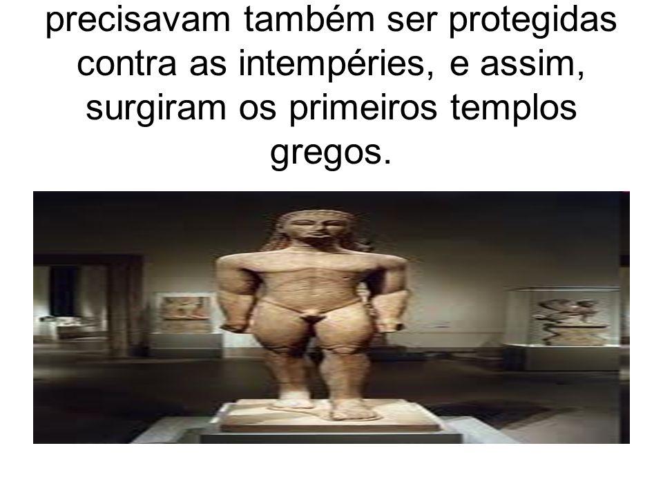 s estátuas das divindades precisavam também ser protegidas contra as intempéries, e assim, surgiram os primeiros templos gregos.