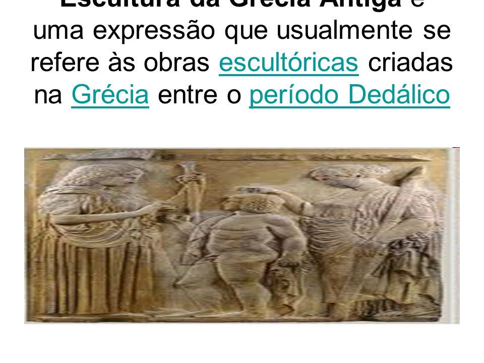 Escultura da Grécia Antiga é uma expressão que usualmente se refere às obras escultóricas criadas na Grécia entre o período DedálicoescultóricasGrécia