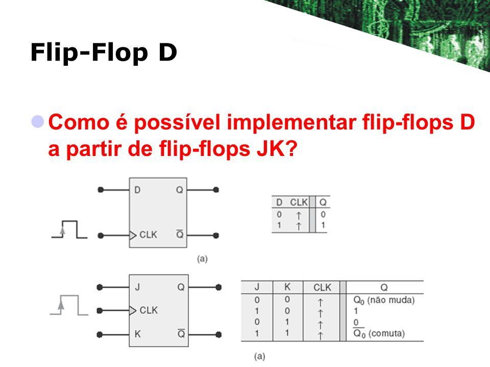 Flip-Flop D Como é possível implementar flip-flops D a partir de flip-flops JK?