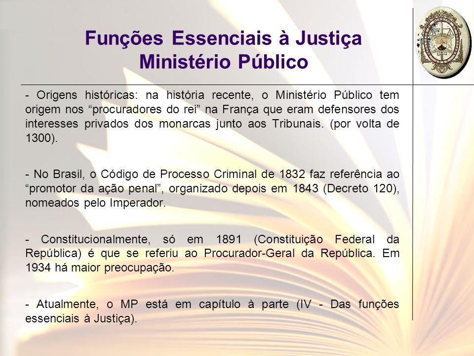 Funções Essenciais à Justiça Ministério Público - Origens históricas: na história recente, o Ministério Público tem origem nos procuradores do rei na