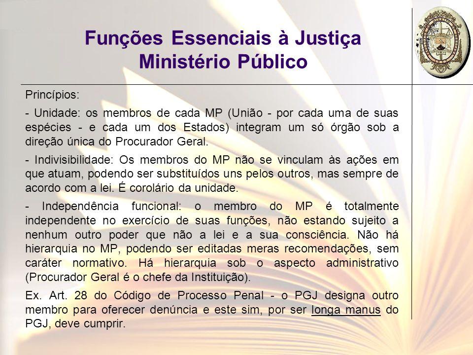 Funções Essenciais à Justiça Ministério Público Princípios: - Unidade: os membros de cada MP (União - por cada uma de suas espécies - e cada um dos Es