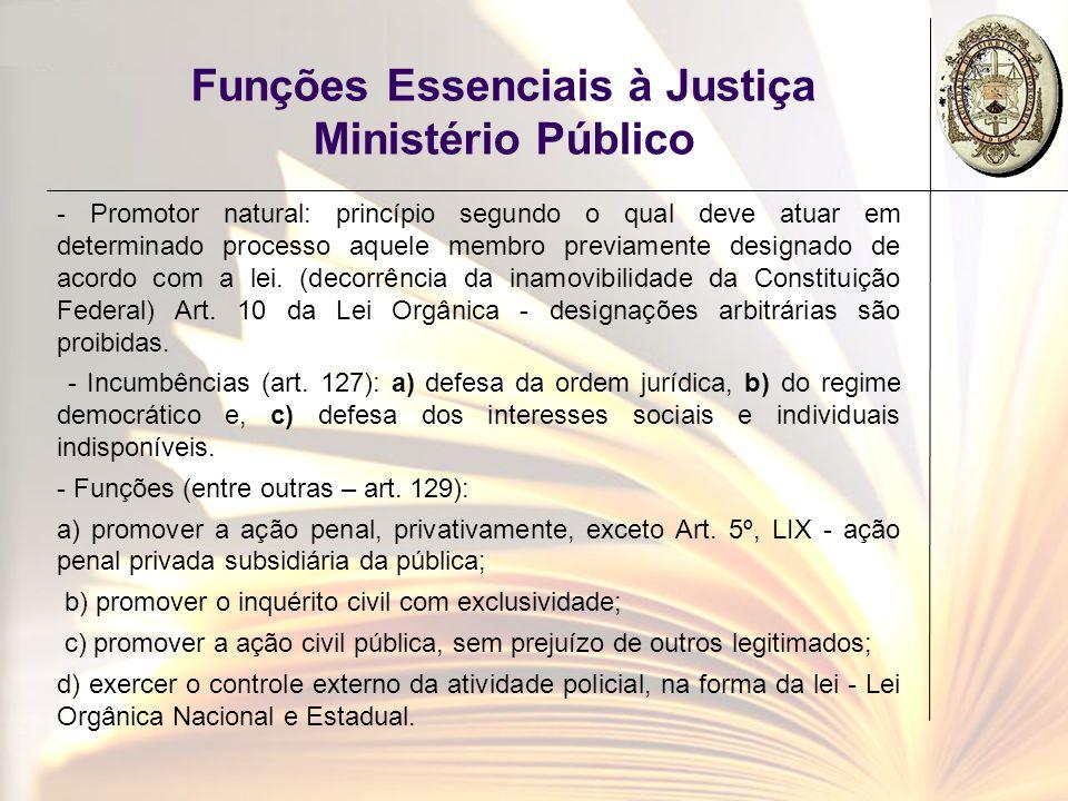 Funções Essenciais à Justiça Ministério Público - Promotor natural: princípio segundo o qual deve atuar em determinado processo aquele membro previame