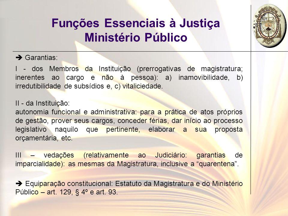 Funções Essenciais à Justiça Ministério Público Garantias: I - dos Membros da Instituição (prerrogativas de magistratura; inerentes ao cargo e não à p