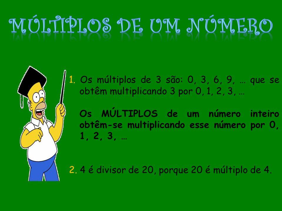 1. Os múltiplos de 3 são: 0, 3, 6, 9, … que se obtêm multiplicando 3 por 0, 1, 2, 3, … Os MÚLTIPLOS de um número inteiro obtêm-se multiplicando esse n