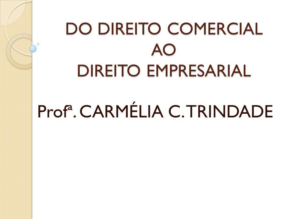 DO DIREITO COMERCIAL AO DIREITO EMPRESARIAL Profª. CARMÉLIA C. TRINDADE