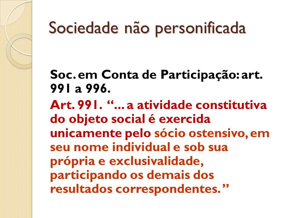 Sociedade não personificada Soc. em Conta de Participação: art. 991 a 996. Art. 991.... a atividade constitutiva do objeto social é exercida unicament