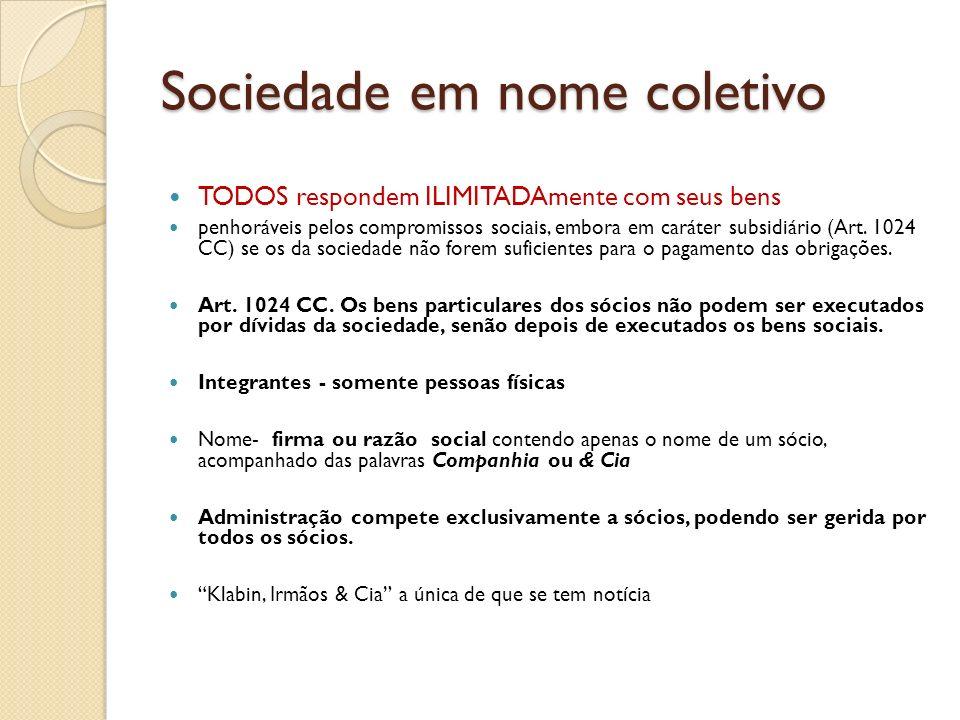 Sociedade em nome coletivo TODOS respondem ILIMITADAmente com seus bens penhoráveis pelos compromissos sociais, embora em caráter subsidiário (Art. 10