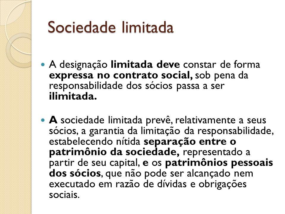 Sociedade limitada A designação limitada deve constar de forma expressa no contrato social, sob pena da responsabilidade dos sócios passa a ser ilimit