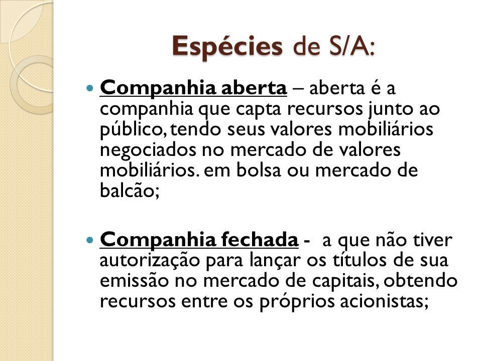 Espécies de S/A: Companhia aberta – aberta é a companhia que capta recursos junto ao público, tendo seus valores mobiliários negociados no mercado de