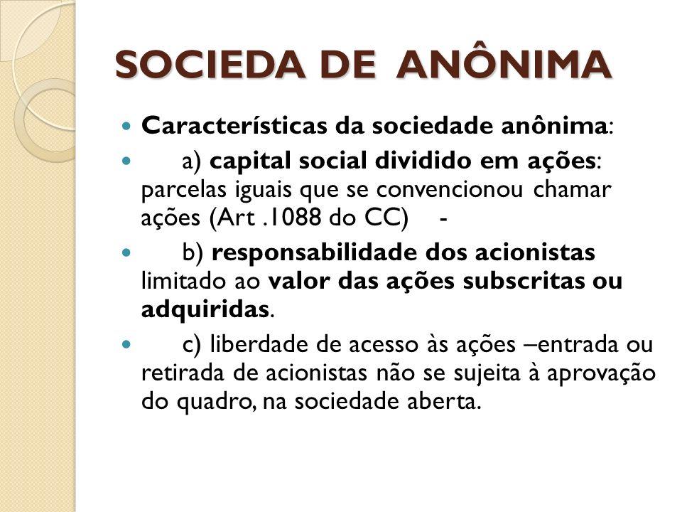 SOCIEDA DE ANÔNIMA Características da sociedade anônima: a) capital social dividido em ações: parcelas iguais que se convencionou chamar ações (Art.10