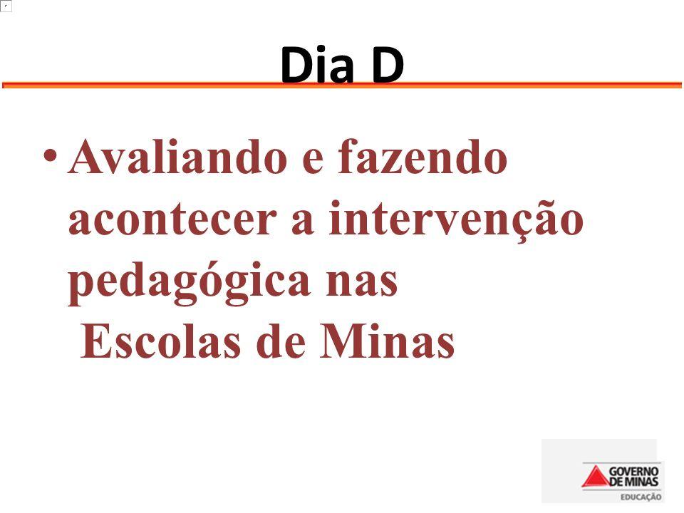 Dia D Avaliando e fazendo acontecer a intervenção pedagógica nas Escolas de Minas