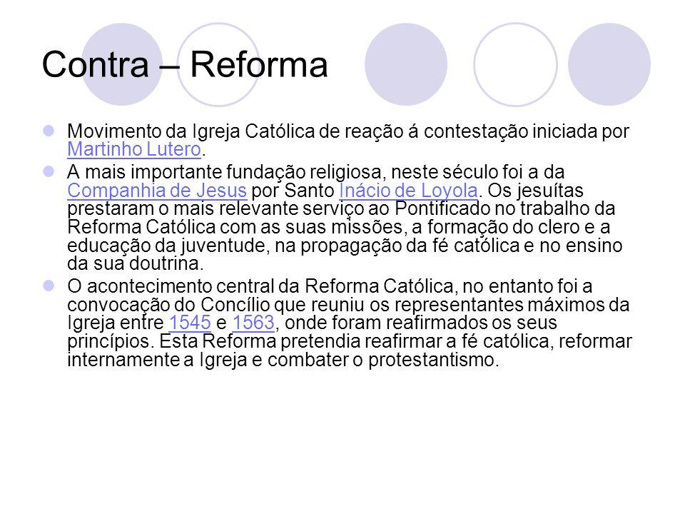 Contra – Reforma Movimento da Igreja Católica de reação á contestação iniciada por Martinho Lutero. Martinho Lutero A mais importante fundação religio