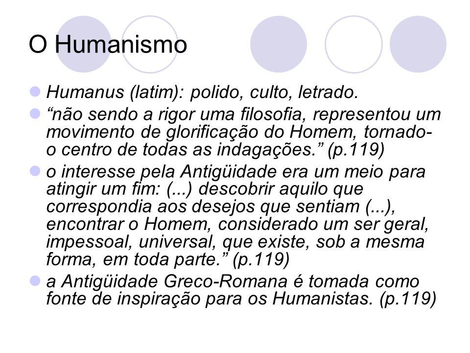 O Humanismo Humanus (latim): polido, culto, letrado. não sendo a rigor uma filosofia, representou um movimento de glorificação do Homem, tornado- o ce