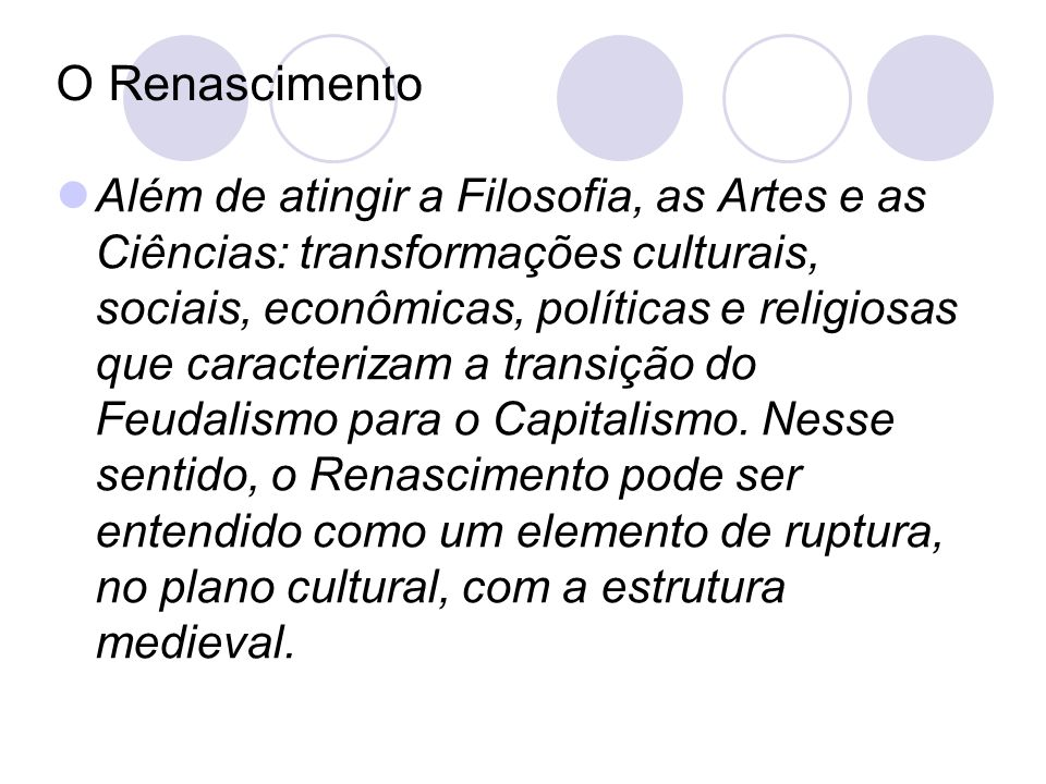 O Renascimento Além de atingir a Filosofia, as Artes e as Ciências: transformações culturais, sociais, econômicas, políticas e religiosas que caracter