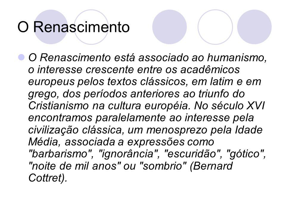 O Renascimento O Renascimento está associado ao humanismo, o interesse crescente entre os acadêmicos europeus pelos textos clássicos, em latim e em gr
