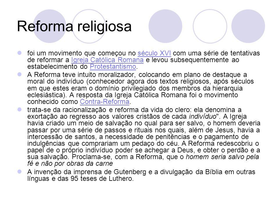 Reforma religiosa foi um movimento que começou no século XVI com uma série de tentativas de reformar a Igreja Católica Romana e levou subsequentemente