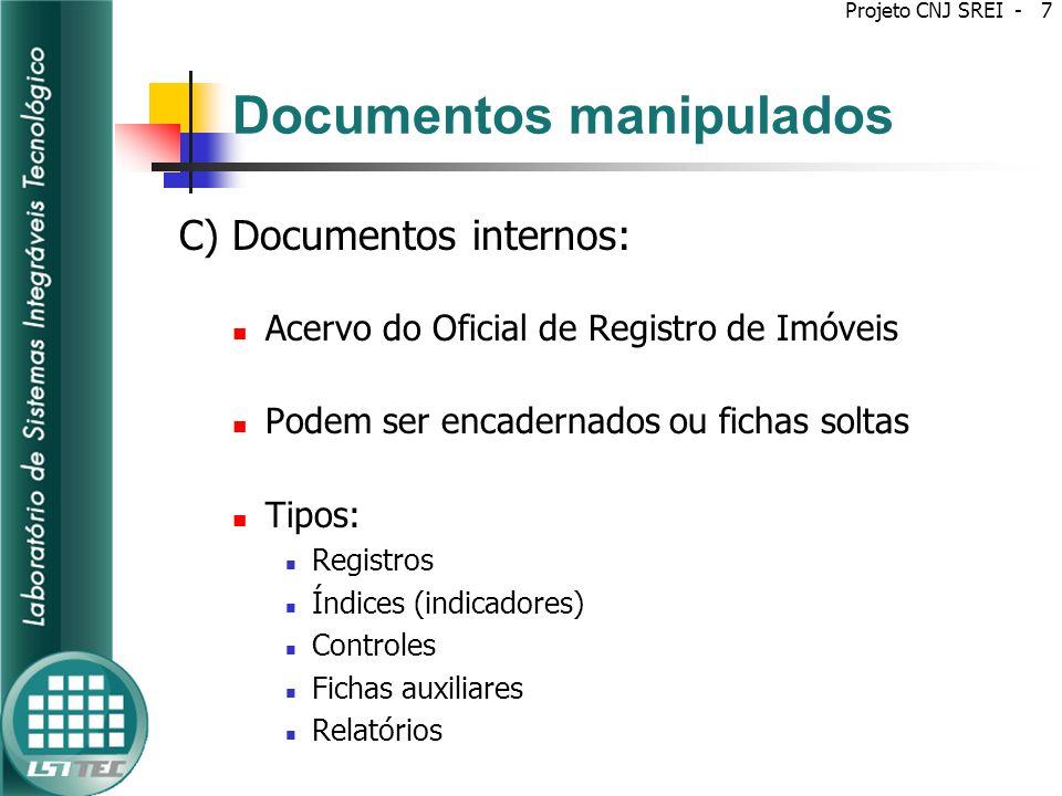 Projeto SREI Estudo de outros processos de certificação de software: Certificação de Sistema de Registro Eletrônico de Saúde (S-RES) Convênio entre a Sociedade Brasileira de Informática em Saúde (SBIS) e o Conselho Federal de Medicina (CFM) Homologação de produtos da Infraestrutura de Chaves Públicas Brasileira (ICP-Brasil).