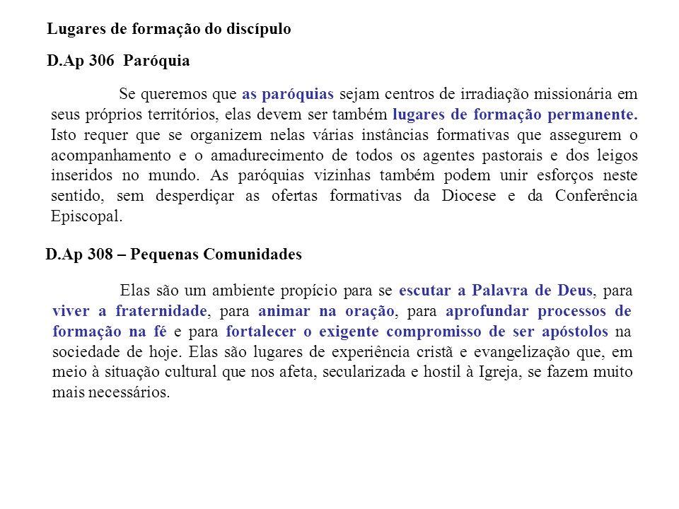 Lugares de formação do discípulo D.Ap 306 Paróquia Se queremos que as paróquias sejam centros de irradiação missionária em seus próprios territórios,
