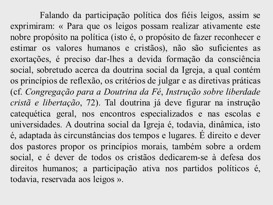 Falando da participação política dos fiéis leigos, assim se exprimiram: « Para que os leigos possam realizar ativamente este nobre propósito na políti