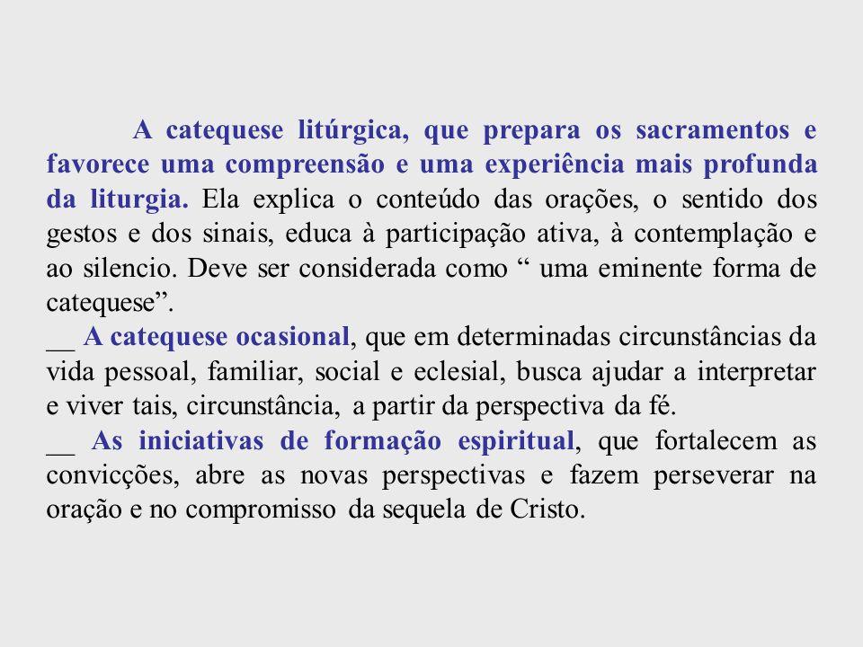 A catequese litúrgica, que prepara os sacramentos e favorece uma compreensão e uma experiência mais profunda da liturgia. Ela explica o conteúdo das o