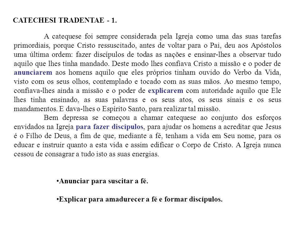 CATECHESI TRADENTAE - 1. A catequese foi sempre considerada pela Igreja como uma das suas tarefas primordiais, porque Cristo ressuscitado, antes de vo