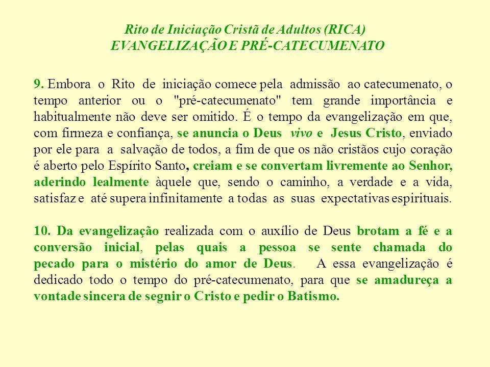 Rito de Iniciação Cristã de Adultos (RICA) EVANGELIZAÇÃO E PRÉ-CATECUMENATO 9. Embora o Rito de iniciação comece pela admissão ao catecumenato, o temp