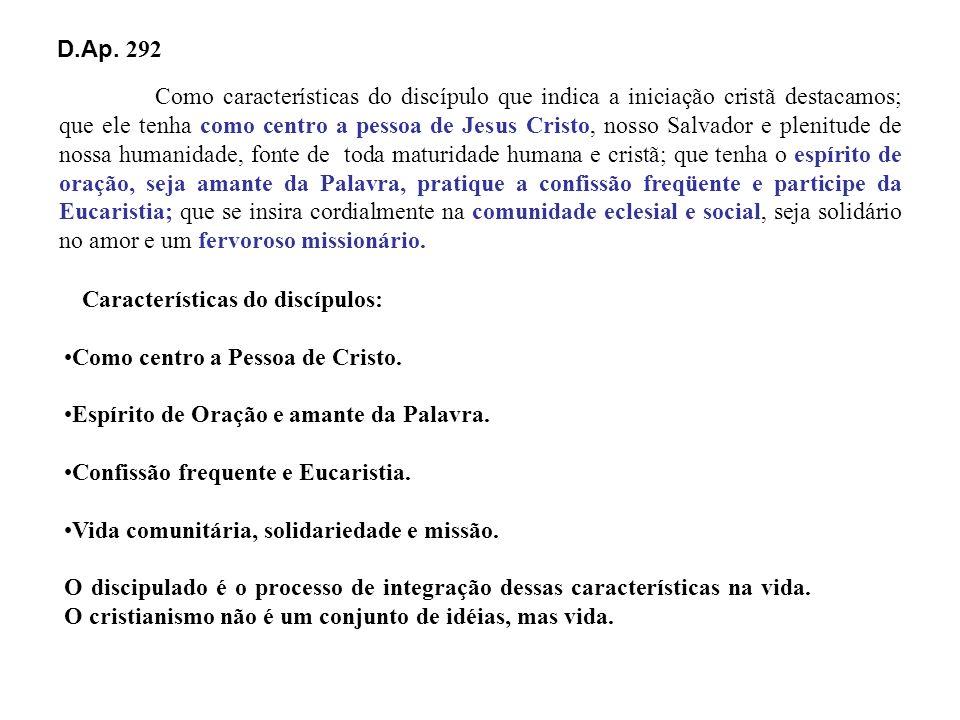 D.Ap. 292 Como características do discípulo que indica a iniciação cristã destacamos; que ele tenha como centro a pessoa de Jesus Cristo, nosso Salvad