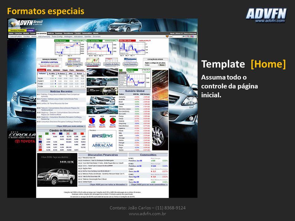 Contato: João Carlos – (11) 8368-9124 www.advfn.com.br Template [Home] Assuma todo o controle da página inicial. Formatos especiais