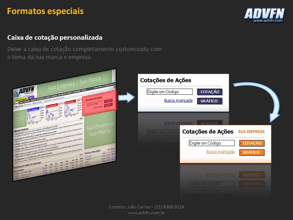 Contato: João Carlos – (11) 8368-9124 www.advfn.com.br Caixa de cotação personalizada Deixe a caixa de cotação completamente customizada com o tema da sua marca e empresa.