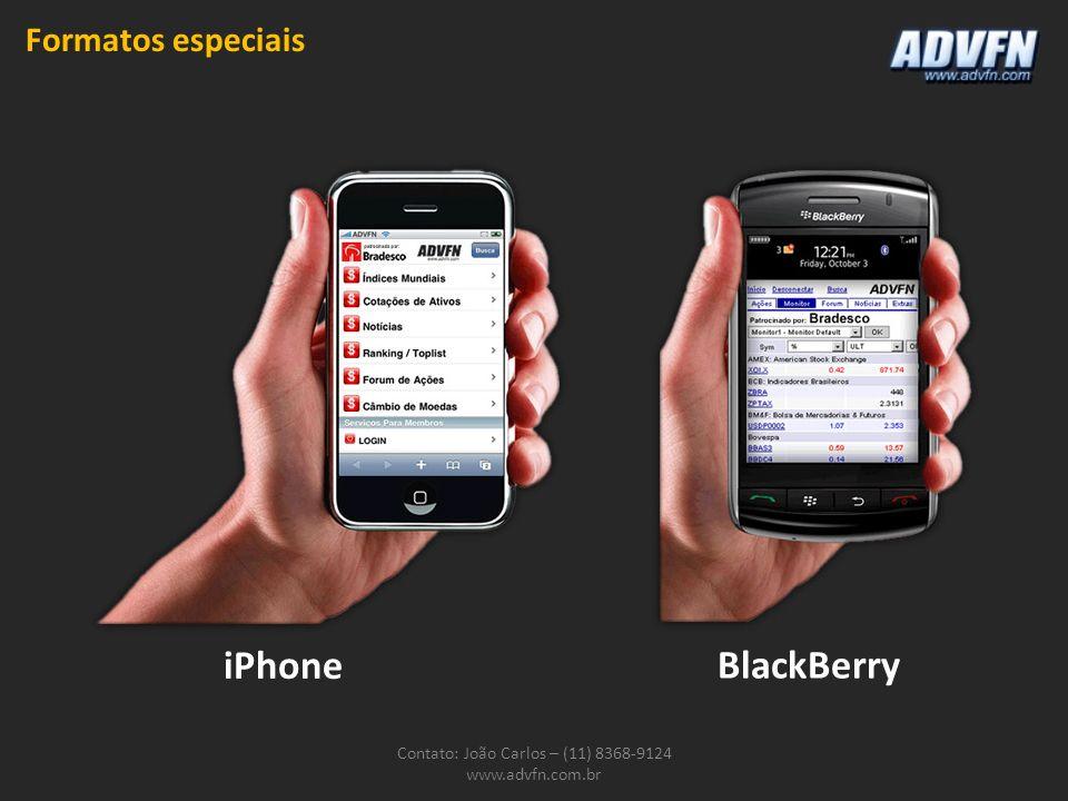 Contato: João Carlos – (11) 8368-9124 www.advfn.com.br Formatos especiais iPhone BlackBerry