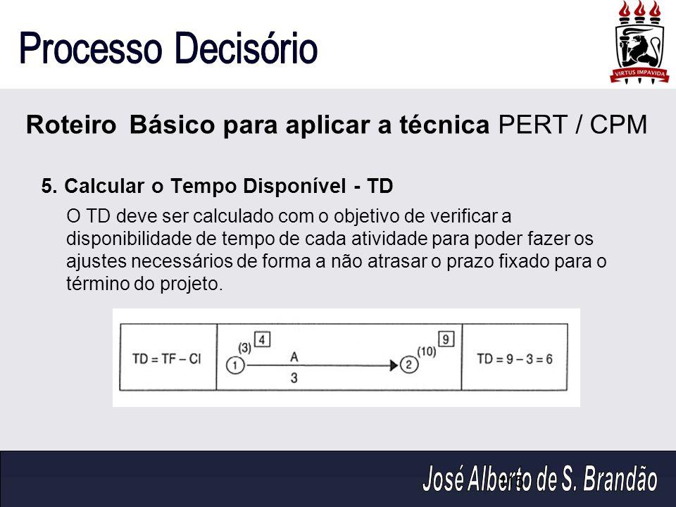 115 5. Calcular o Tempo Disponível - TD O TD deve ser calculado com o objetivo de verificar a disponibilidade de tempo de cada atividade para poder fa