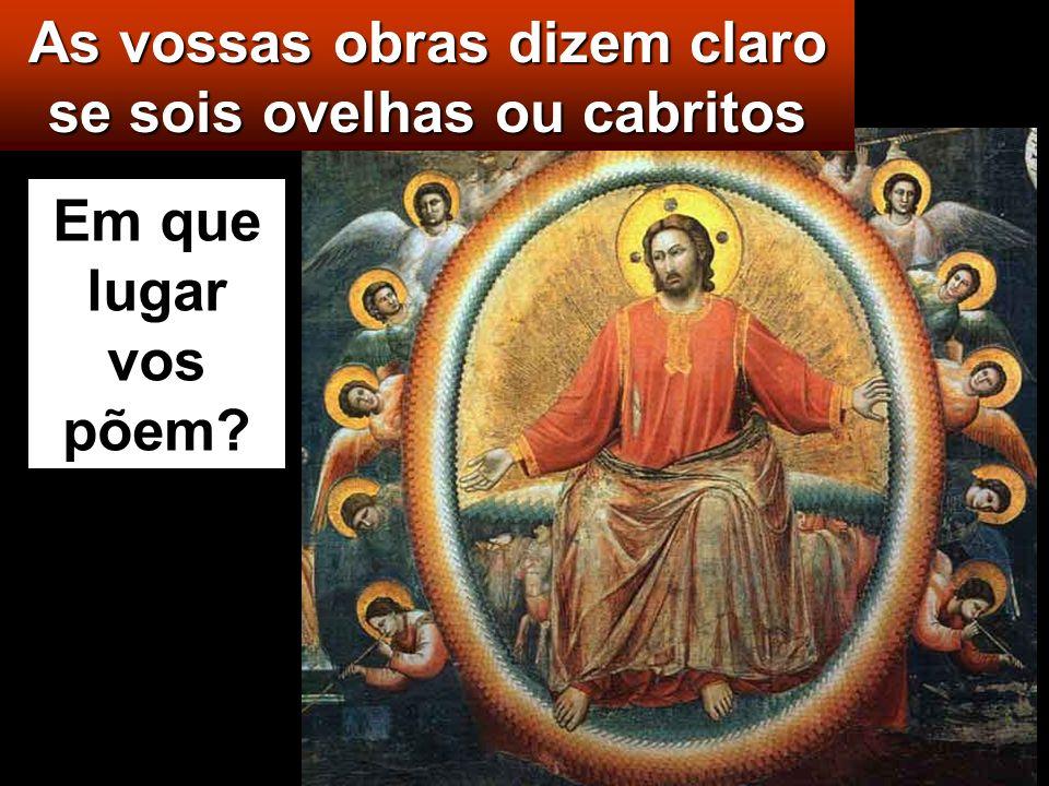 Mt 25, 31-46 Naquele tempo, disse Jesus aos seus discípulos: «Quando o Filho do homem vier na sua glória com todos os seus Anjos, sentar-Se-á no seu t