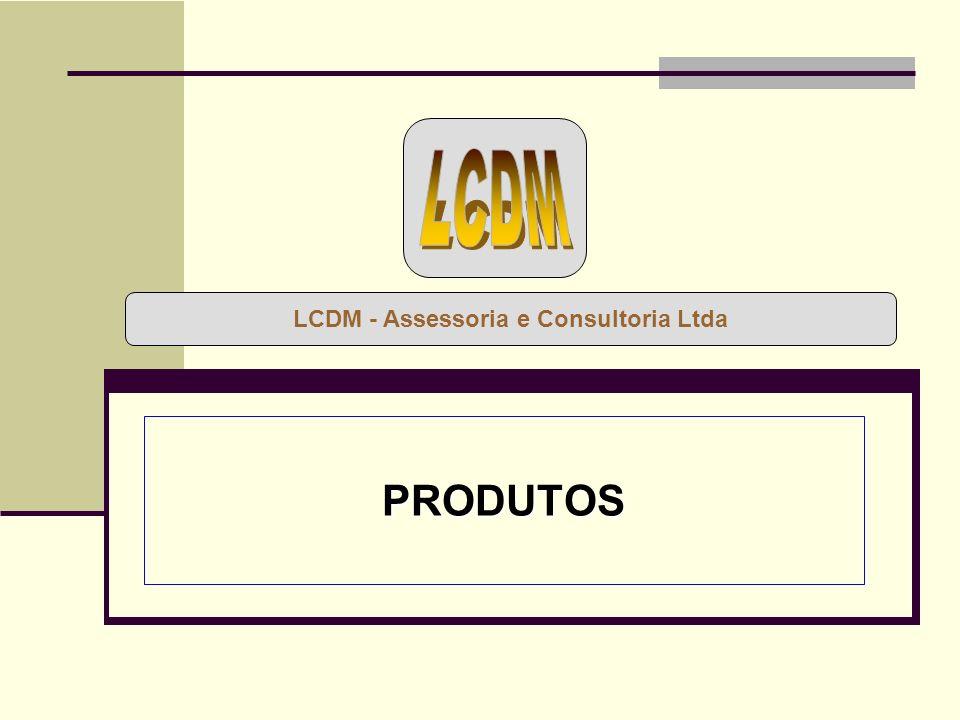 PRODUTOS LCDM - Assessoria e Consultoria Ltda