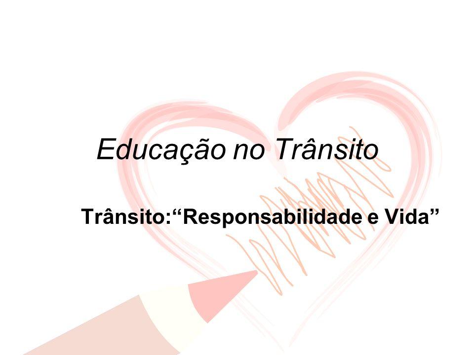 Educação no Trânsito Trânsito:Responsabilidade e Vida