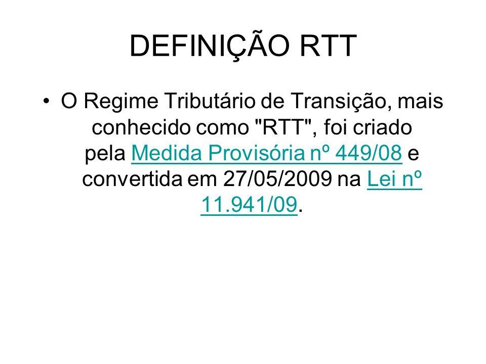 DEFINIÇÃO RTT O Regime Tributário de Transição, mais conhecido como