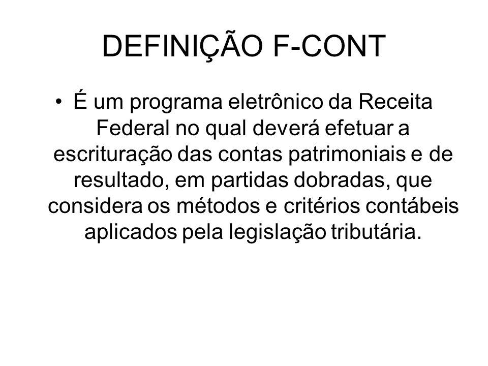 DEFINIÇÃO F-CONT É um programa eletrônico da Receita Federal no qual deverá efetuar a escrituração das contas patrimoniais e de resultado, em partidas