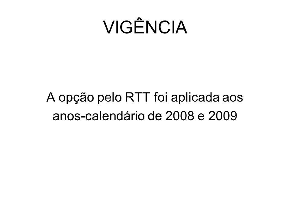 VIGÊNCIA A opção pelo RTT foi aplicada aos anos-calendário de 2008 e 2009
