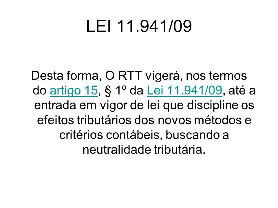 LEI 11.941/09 Desta forma, O RTT vigerá, nos termos do artigo 15, § 1º da Lei 11.941/09, até a entrada em vigor de lei que discipline os efeitos tribu