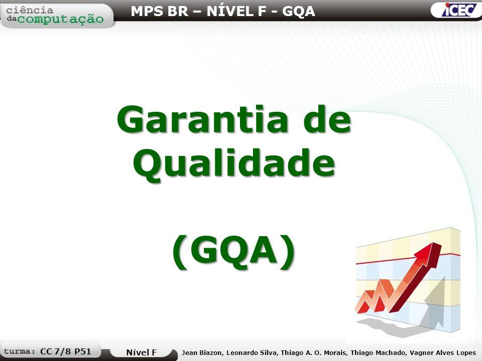 Garantia de Qualidade (GQA) MPS BR – NÍVEL F - GQA Nível F Jean Biazon, Leonardo Silva, Thiago A. O. Morais, Thiago Machado, Vagner Alves Lopes CC 7/8