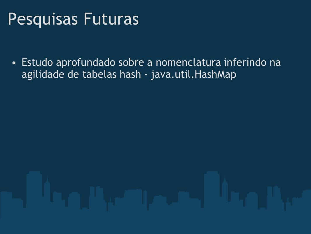 Pesquisas Futuras Estudo aprofundado sobre a nomenclatura inferindo na agilidade de tabelas hash - java.util.HashMap