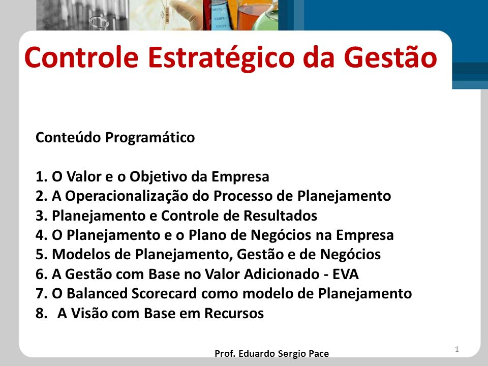 Conteúdo Programático 1. O Valor e o Objetivo da Empresa 2. A Operacionalização do Processo de Planejamento 3. Planejamento e Controle de Resultados 4