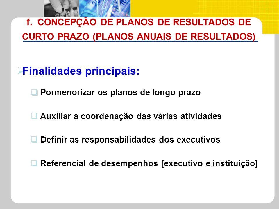 f. CONCEPÇÃO DE PLANOS DE RESULTADOS DE CURTO PRAZO (PLANOS ANUAIS DE RESULTADOS) Pormenorizar os planos de longo prazo Auxiliar a coordenação das vár