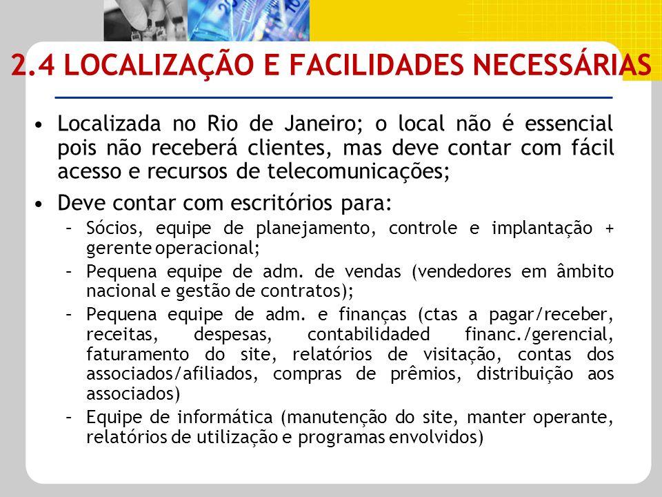2.4 LOCALIZAÇÃO E FACILIDADES NECESSÁRIAS Localizada no Rio de Janeiro; o local não é essencial pois não receberá clientes, mas deve contar com fácil