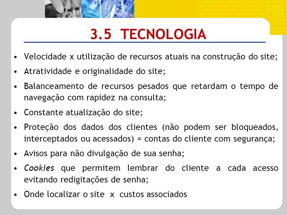 3.5 TECNOLOGIA Velocidade x utilização de recursos atuais na construção do site; Atratividade e originalidade do site; Balanceamento de recursos pesad