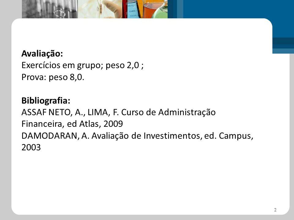 Avaliação: Exercícios em grupo; peso 2,0 ; Prova: peso 8,0. Bibliografia: ASSAF NETO, A., LIMA, F. Curso de Administração Financeira, ed Atlas, 2009 D