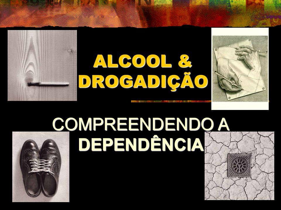 ALCOOL & DROGADIÇÃO COMPREENDENDO A DEPENDÊNCIA