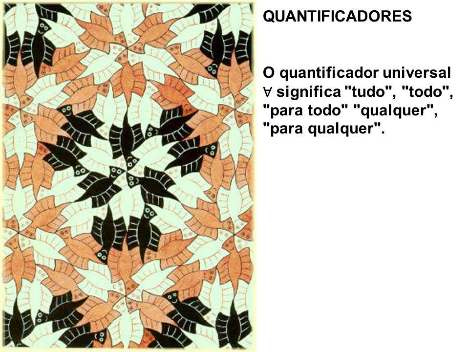 QUANTIFICADORES O quantificador universal significa