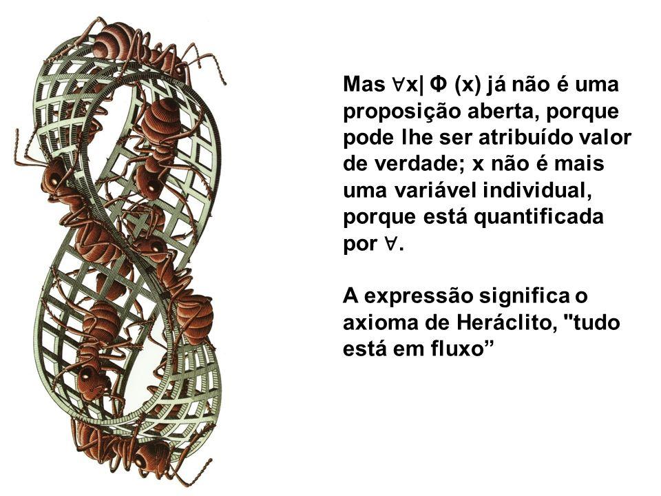 Mas x| Φ (x) já não é uma proposição aberta, porque pode lhe ser atribuído valor de verdade; x não é mais uma variável individual, porque está quantif