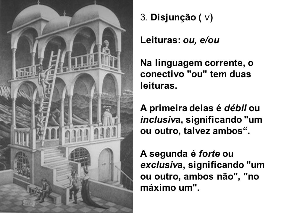 3. Disjunção ( ) Leituras: ou, e/ou Na linguagem corrente, o conectivo
